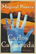 Magical Passes: Practical Wisdom of the Shamans of Ancient Mexico - Carlos Castaneda - Hardc...