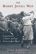 Bobby Jones Way Swing Secrets of Golf's All-Time Power-Control Player