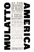 Mulatto America At the Crossroads of Black and White Culture  A Social History