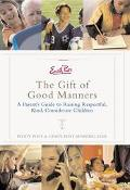 Emily Post's the Gift of Good Manners A Parent's Guide to Raising Respectful, Kind, Consider...