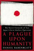 Plague upon Humanity The Secret Genocide of Axis Japan's Germ Warfare Operation