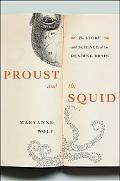Proust and the Squid The Story and Science of the Reading Brain