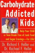 Carbohydrate Addicted Kids: Help Your Child or Teen Break Free of Junk Food and Sugar Cravin...