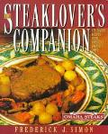 The Steak Lover's Companion: 170 Savory Recipes from America's Greatest Chefs