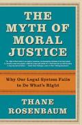 Myth of Moral Justice Why Our Legal System Fails to Do What's Right