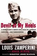 Devil at My Heels A World War II Hero's Saga of Torment, Survival, and Forgiveness