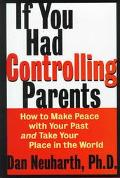 If You Had Controlling Parents: How to Make Peace with Your past and Take Your Place in the ...