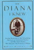 The Diana I Knew; Loving Memories of the Friendship between an American Mother and Her Son's...