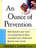 Ounce of Prevention: How Parents Can Stop Childhood Behavioral and Emotional Problems before...