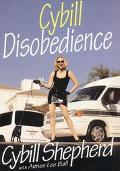 Cybill Disobedience: How I Survived Beauty Pageants, Elvis, Sex, Bruce Willis, Lies, Marriag...