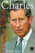 Charles: Villain or Victim? - Penny Junor - Hardcover