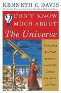 Don't Know Much about the Universe: Everything You Need to Know about the Cosmos but Never L...