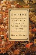 Empire How Spain Became a World Power, 1492-1763