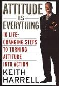 Attitude Is Everything 10 Life-Changing Steps to Turning Attitude into Action