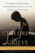 When Children Grieve: For Adults to Help Children Deal with Death, Divorce, Pet Loss, Moving...