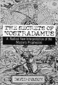 Secrets of Nostradamus: A Radical New Interpretation of the Master's Prophecies