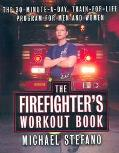 Firefighter's Workout Book The 30 Minute a Day Train-For-Life Program for Men and Women