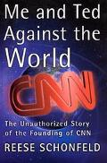 Me and Ted Against the World The Unauthorized Story of the Founding of Cnn