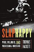 Slaphappy Pride, Prejudice, and Professional Wrestling