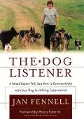 Dog Listener A Noted Expert Tells You How to Communicate With Your Dog for Willing Cooperation