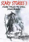 Scary Stories 3 More Tales to Chill Your Bones