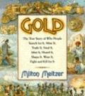 Gold: The True Story of why People Search for It, Mine It, Trade It, Fight for It, Mint It, ...