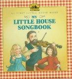 My Little House Songbook: Adapted from the Little House Books by Laura Ingalls Wilder (My Fi...