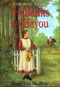 On the Banks of the Bayou: (Little House Series: The Rose Years)