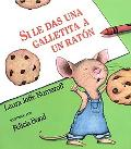 Si Le Das Una Galletita a UN Raton/If You Give a Mouse a Cookie