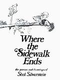 Where the Sidewalk Ends The Poems & Drawings of Shel Siverstein