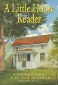 A Little House Reader: A Collection of Writings - Laura Ingalls Wilder - Hardcover