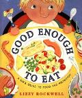 Good Enough to Eat A Kid's Guide to Food and Nutrition