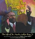 I'Ve Seen the Promised Land The Life of Dr. Martin Luther King, Jr.