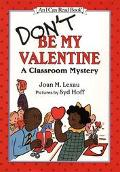 Don't Be My Valentine: A Classroom Mystery (I Can Read Series: Level 2)