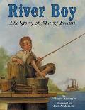 River Boy The Story of Mark Twain
