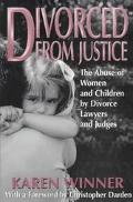 Divorced from Justice: The Abuse of Women by Divorce Lawyers and Judges