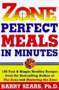Zone Perfect Meals in Minutes 150 Fast and Simple Healthy Recipes from the Bestselling Autho...