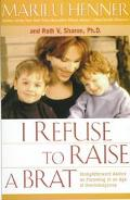 I Refuse to Raise a Brat: Straightforward Advice on Parenting in an Age of Overindulgence