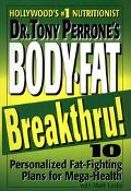 Dr Tony Perrone's Body Fat Breakthru: 10 Personalized Fat-Fighting Plans for Mega-Health