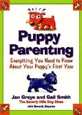Puppy Parenting: Everything You Need to Know about Your Puppy's First Year - Jan Greye
