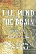Mind and the Brain Neuroplasticity and the Power of Mental Force