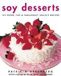 Soy Desserts: 101 Fresh, Fun, and Fabulously Healthy Recipes - Patricia Greenberg