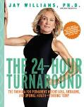 24-Hour Turnaround The Formula for Permanent Weight Loss, Antiaging, and Optimal Health - St...