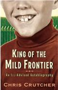 King of the Mild Frontier An Ill-Advised Autobiography
