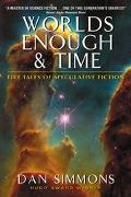 Worlds Enough & Time Five Tales of Speculative Fiction
