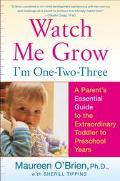 Watch Me Grow, I'm One-Two-Three A Parent's Essential Guide to the Extraordinary Toddler to ...