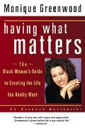 Having What Matters The Black Woman's Guide to Creating the Life You Really Want