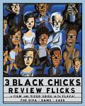 3 Black Chicks Review Flicks A Film & Video Guide With Flava!