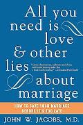 All You Need Is Love And Other Lies About Marriage How To Save Your Marriage Before It's Too...
