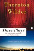 Three Plays Our Town, the Skin of Our Teeth, and the Matchmaker